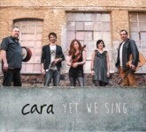 Cara: Yet We Sing (artes ARCD 4050)