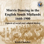 Keith Chandler: Morris Dancing in the English South Midlands 1660-1900 (Musical Traditions MTCD250)