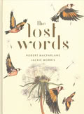 Robert Macfarlane and Jackie Morris: The Lost Words: A Spell Book