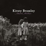 Kirsty Bromley: Absent Mother (STEM)