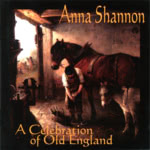 Anna Shannon: A Celebration of Old England (WildGoose WGS408CD)
