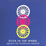 Stick in the Wheel: Against the Loathsome Beyond (From Here SITW014CD)