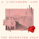 The Bluewater Folk: A Lancashire Life (Hill & Dale HD008)