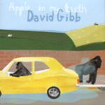 David Gibb: Apple in My Teeth (Baby J BJE006)