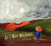 Sarah Matthews: As I Was Walking (Coth COTHCD008)