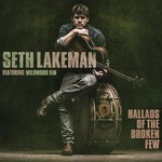 Seth Lakeman: Ballads of the Broken Few (Cooking Vinyl COOKCD644)