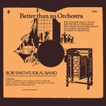 Bob Smiths's Ideal Band: Better Than an Orchestra (Topic 12T319)