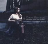 Claire Hastings: Between River and Railway (Luckenbooth LUCKEN001CD)
