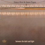 Nancy Kerr & James Fagan: Between the Dark and Light (Fellside FE167)