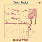 Bram Taylor: Bide a While (Fellside FE041)