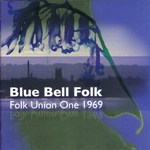 Blue Bell Folk: Folk Union One 1969 (Hallamshire Traditions HATRCD10)