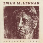 Ewan McLennan: Borrowed Songs (Ewan McLennan EML001)