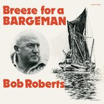 Bob Roberts: Breeze for a Bargeman (Solent SS054)
