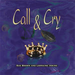 Sue Brown and Lorraine Irwing: Call & Cry (WildGoose WGS284CD)