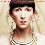 Hannah Sanders: Charms Against Sorrow (Sungrazing SGR01)