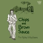 The Ripley Wayfarers: Chips and Brown Sauce (Tradition TSR 006)