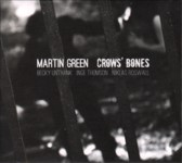 Martin Green: Crows' Bones (Reveal REVEAL036CDX)