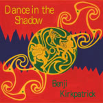 Benji Kirkpatrick: Dance in the Shadow (WildGoose WGS291CD)