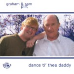 Graham & Sam Pirt: Dance ti' Thee Daddy (Fellside FECD218)