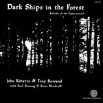 John Roberts & Tony Barrand: Dark Ships in the Forest (Folk-Legacy FSI-65)