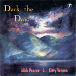 Mick Pearce & Kitty Vernon: Dark the Day (WildGoose WGS294CD)