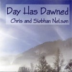 Chris & Siobhan Nelson: Day Has Dawned (CSN002