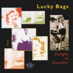 Lucky Bags: Delight in Disorder (Fellside FECD138)