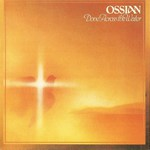Ossian: Dove Across the Water (Iona IR 004)