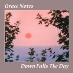 Grace Notes: Down Falls the Day (Grace Note GNCD1)