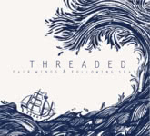 Threaded: Fair Winds & Following Seas (own label THR002)