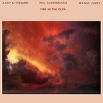 Andy M. Stewart, Phil Cunningham, Manus Lunny: Fire in the Glen (Topic 12TS443)