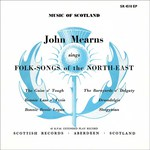 John Mearns Sings Folk-Songs of the North-East (Scottish Records SR 4510 EP)