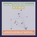 From Here: English Folk Field Recordings Live at Café Oto (From Here / Café Oto)