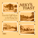 Arky's Toast: From the Half Moon to the Rising Sun (Greenwich Village GVR 212)