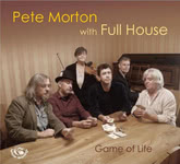 Pete Morton with Full House: Game of Life (Fellside FECD271)