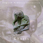 English Acoustic Collective: Ghosts (R.U.F Records RUFCD09)