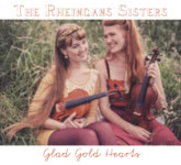 The Rheingans Sisters: Glad Gold Hearts (RootBeat RBRCD17)