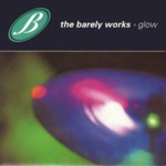 The Barely Works: Glow (Cooking Vinyl COOKCD050)