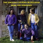 The English Country Blues Band: Home and Deranged (Rogue FMSL 2004)