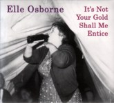 Elle Osborne: It's Not Your Gold Shall Me Entice (9th House 9thCD2)