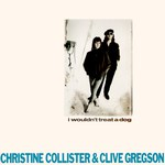 Christine Collister & Clive Gregson: I Wouldn't Treat a Dog (Special Delivery SPET 12003)