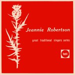 Jeannie Robertson: The Great Scots Traditional Ballad Singer (Topic 10T52)
