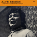 Jeannie Robertson: The Great Scots Traditional Ballad Singer (Topic 12T96, 1968)