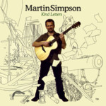 Martin Simpson: Kind Letters (Topic TSCD553)