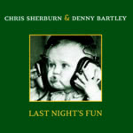 Chris Sherburn & Denny Bartley: Last Night's Fun (RabbleRouser RR004)