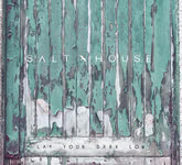 Salt House: Lay Your Dark Low (Make Believe MBR5CD)