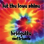 Bridgette and Friends: Let the Love Shine (own label)