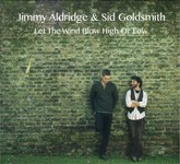 Jimmy Aldridge & Sid Goldsmith: Let the Wind Blow High or Low (Fellside FECD264)