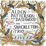 Alden Patterson and Dashwood and The Shackleton Trio: Live EP (AP&D)