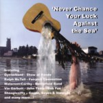 Never Chance Your Luck Against the Sea (Deckchair Productions DPCD 102/3)